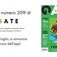 Il nuovo numero del mensile GATE distribuito in 200.000 copie negli Aeroporti di Roma. Da fine luglio, si annuncia il lancio dell'app