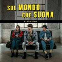 """""""Sul mondo che suona"""", il nuovo singolo di Vittorio Valenti disponibile in tutti gli store digitali"""