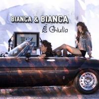 """BIANCA & BIANCA in radio e nei digital store con il nuovo singolo """"E' Giulia"""""""