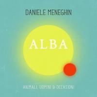 """DANIELE MENEGHIN """"ALBA"""" dal 3 maggio in radio il mistico singolo del cantautore trevigiano"""