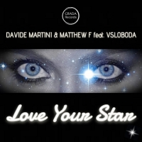 "Davide Martini & Matthew F feat. Vsloboda ""Love your star"""