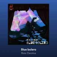 L'album Blue Bolero: il nuovo progetto di Rois Carolus