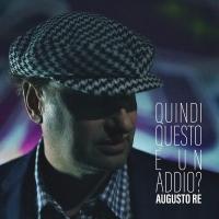 """AUGUSTO RE """"QUINDI QUESTO È UN ADDIO?"""" in radio dal 23 settembre il terzo singolo del cantautore ravennate"""