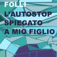 """Esce oggi """"L'autostop spiegato a mio figlio"""" di Alberto Folli"""