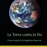 """Maurizio Agostini presenta il thriller storico-scientifico """"La Terra canta in Do. L'arma segreta di Guglielmo Marconi"""""""