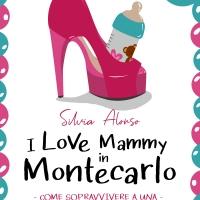 """Silvia Alonso presenta il romanzo chick-lit """"I love Mammy in Montecarlo – come sopravvivere a una vita glitter"""""""