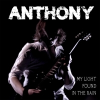 "Anthony  ""My light found in the rain"" è il singolo che presenta il disco in uscita il 24 gennaio ""Walking on tomorrow"""