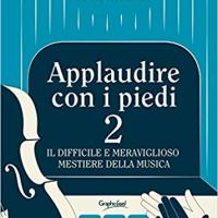 APPLAUDIRE CON I PIEDI 2 DI ANNA ROLLANDO IL DIFFICILE E MERAVIGLIOSO MESTIERE DELLA MUSICA