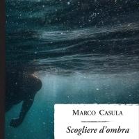 SCOGLIERE D'OMBRA: DAL 27 GENNAIO IL NUOVO ROMANZO DI MARCO CASULA IN TUTTE LE LIBRERIE