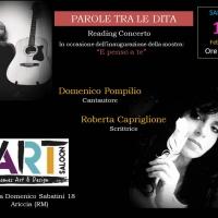 """PAROLE TRA LE DITA - Reading Concerto del cantautore Domenico Pompilio in occasione dell'inaugurazione della mostra """"E penso a te"""""""