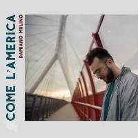 """Dopo il successo di """"Ti porterò a ballare"""", DAMIANO MULINO in radio con il nuovo singolo """"Come l'America"""""""