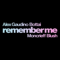 Alex Gaudino & Bottai ft. Moncrieff & Blush - Remember Me