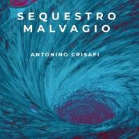 """""""Sequestro malvagio"""" di Antonino Crisafi"""