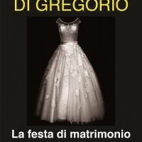 """Adriano Di Gregorio presenta il romanzo """"La festa di matrimonio"""""""