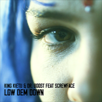 LOW DEM DOWN, il nuovo singolo di KING KIETU & DR. BOOST FT. SCREWFACE