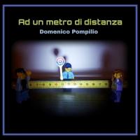 """La musica ai tempi del Coronavirus. Il nuovo singolo di Domenico Pompilio è """"Ad un metro di distanza""""."""