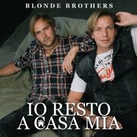 """In radio il nuovo singolo dei Blonde Brothers """"Io Resto a Casa Mia"""""""