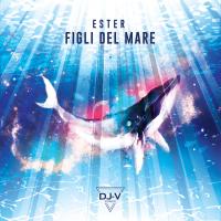 """Ester feat Dj-V in radio e nei digital store con """"Figli del Mare"""""""
