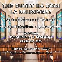 CHE RUOLO HA, OGGI, LA RELIGIONE? Conoscere, Credere, Praticare ..che significato diamo a queste parole?
