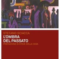 """""""L'OMBRA DEL PASSATO"""",  IL NUOVO ROMANZO DELLO SCRITTORE STEFANO SCIACCA"""