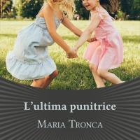 """""""L'ultima punitrice"""", il nuovo romanzo di Maria Tronca"""
