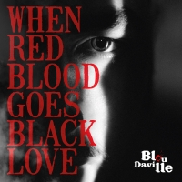 "Il nuovo EP dei Blou Daville ""When Red Blood Goes Black Love"" è ora online!"