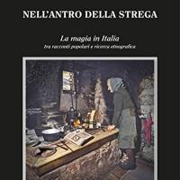 """""""Nell'antro della strega. La magia in Italia tra racconti popolari e ricerca etnografica"""", il nuovo saggio di Alessandro Norsa"""