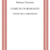 """""""Come in un romanzo. Viaggio nella Libroterapia"""", il nuovo saggio di Barbara Venturini"""