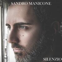 SANDRO MANICONE, artista poliedrico e attivo dal 1996, pubblica SILENZIO, un emozionante ballata che, con il suo crescendo, ci porta dalla paura alla speranza per un futuro pieno di luce. Accompagnato da un video altrett