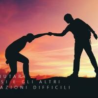Come aiutare se stessi e gli altri in situazioni difficili