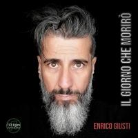 """Il Rocker / Cantautore Enrico Giusti inizia la sua nuova avventura da Solista con il brano """"IL GIORNO CHE MORIRÒ"""" disponibile su tutti i Digital Store a partire dal 25/09/2020 !"""