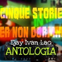LETTERATURA: L'ANTOLOGIA HORROR DI CINQUE STORIE PER NON DORMIRE IN EBOOK
