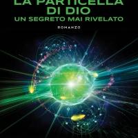 """""""La particella di Dio. Un segreto mai rivelato"""", il nuovo romanzo di Matteo Stefani"""