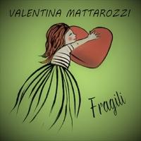 VALENTINA MATTAROZZI: arriva in radio il nuovo singolo