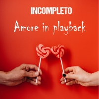 L'artista Torinese Incompleto fuori con Amore in Playback, critica alla dating app