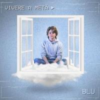 """Blu """"Vivere a metà"""" è il singolo del giovane cantautore veronese finalista di Area Sanremo Tim 2020"""
