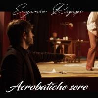 """Eugenio Ripepi """"Acrobatiche sere"""" è il secondo singolo estratto dall'album """"Roma non si rade"""""""