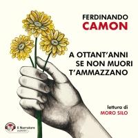 """Il Narratore audiolibri presenta """"A ottant'anni se non muori t'ammazzano"""" di Ferdinando Camon"""