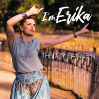 "I'M ERIKA: dal 19 gennaio arriva in radio il nuovo singolo ""The Lady is a Queen"""