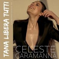 """Celeste Caramanna """"Tana libera tutti"""" il brano, cantato in italiano, è l'ultimo estratto da"""