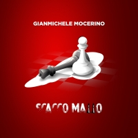 SCACCO MATTO - E' l'ultimo singolo di Gianmichele Mocerino in radio e su tutti i digital store dal 29/01/2021