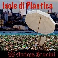 """Andrea Brunini in radio e nei digital store con il nuovo singolo """"Isole di plastica"""""""