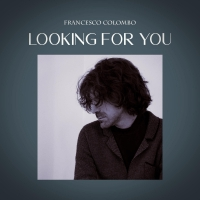 "FRANCESCO COLOMBO ""Looking for you"" il nuovo brano del chitarrista, compositore e cantautore di varese"