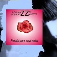 """""""Poesia per una rosa"""" il nuovo singolo di Silvia Mezzanotte e Ugo Mazzei"""