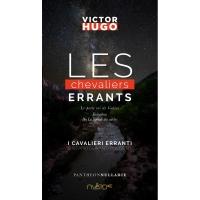 Stefano Duranti Poccetti, artista, scrittore e giornalista, traduce Les chevaliers errants, I Cavalieri Erranti, di Victor Ugo.