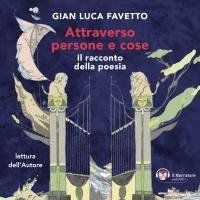 """Gian Luca Favetto presenta il saggio """"Attraverso persone e cose. Il racconto della poesia"""""""