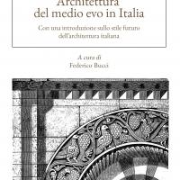 ARCHITETTURA DEL MEDIO EVO IN ITALIA di Camillo Boito. A cura di Federico Bucci (Oligo)