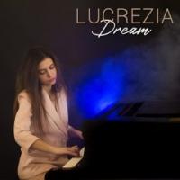 """LUCREZIA """"Dream"""" il secondo singolo della giovane pianista compositrice e cantante"""