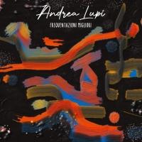 """""""Frequentazioni Migliori"""", il nuovo singolo di Andrea Lupi fuori ora"""