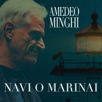 """Esce il 26 marzo in radio e in digitale """"NAVI O MARINAI"""" il nuovo singolo inedito di Amedeo Minghi"""
